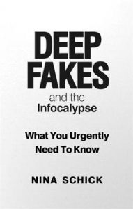 Deep Fakes and the Infocalypse by Nina Schick (Octopus Books)